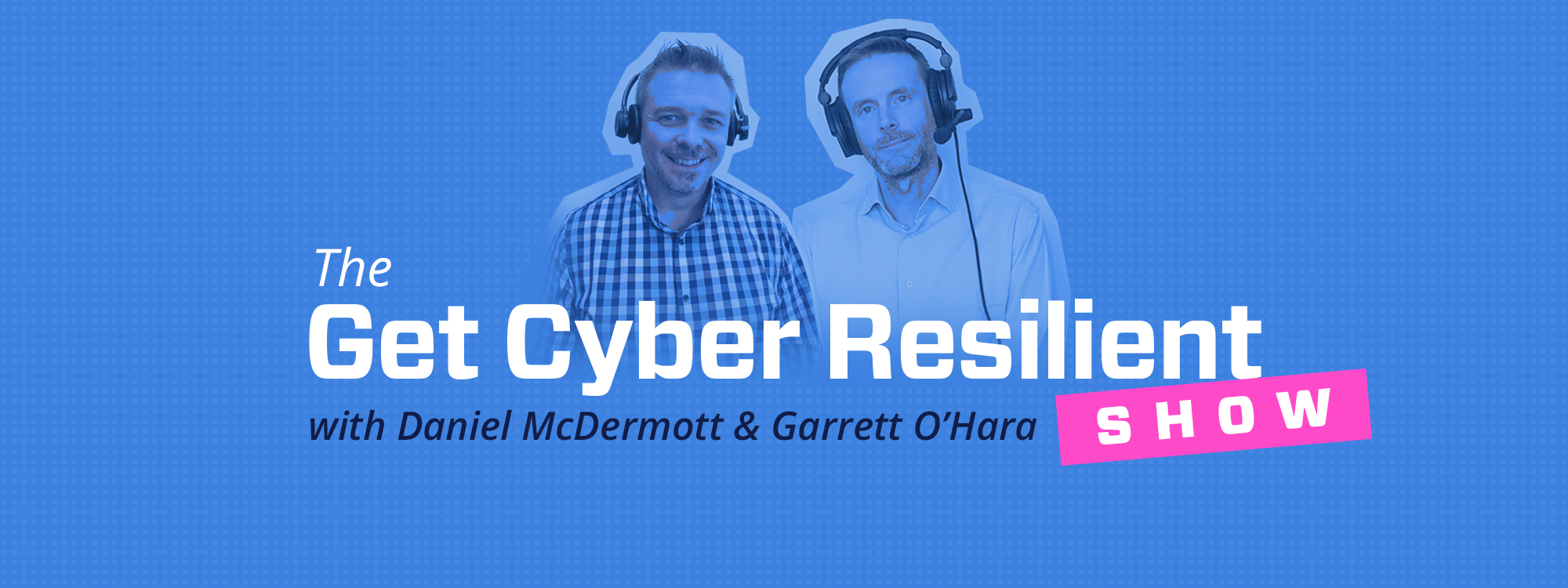 The Get Cyber Resilient Show Episode #27