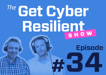 The Get Cyber Resilient Show Episode #34